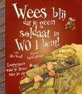 Alex Woolf / Wees blij dat je geen soldaat in WO I bent!  Op humoristische wijze maken kinderen kennis met een stuk geschiedenis. Hoe is het om te leven in de loopgraven tijdens de Eerste Wereldoorlog? 7+