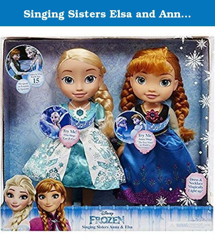 Singing Sisters Elsa and Anna Dolls (Exclusive) by Disney Frozen , Dolls by Disney Frozen. Bilingual: Sing in English and Spanish;Says 15 Phrases;Dolls Sing Elsa????s signature: ????Let it Go???? or Anna????s signature: ????Do You Want To Build A Snowman?????;Raise their arms and watch their necklace and dress magically light up;Includes: Elsa toddler doll, Anna toddler doll, 2 tiaras, 2 pairs of shoes, batteries.