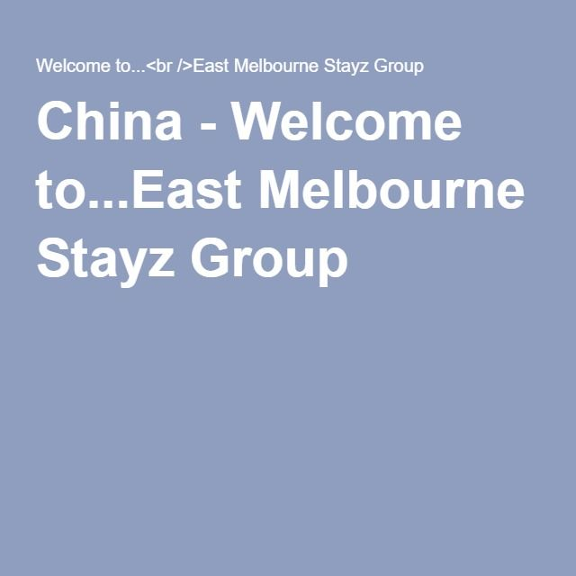 China - Welcome to...East Melbourne Stayz Group