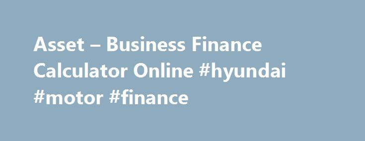 Asset – Business Finance Calculator Online #hyundai #motor #finance http://finance.nef2.com/asset-business-finance-calculator-online-hyundai-motor-finance/  #wesbank finance calculator # Business Finance Calculator Health Credit Policy Cover for death or disability. The Health Credit Policy will pay out the full outstanding amount on the finance agreement in the event of the death or permanent disability of a business partner or director. The death benefit is valid up to the age of 65, while…