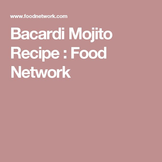 Bacardi Mojito Recipe : Food Network