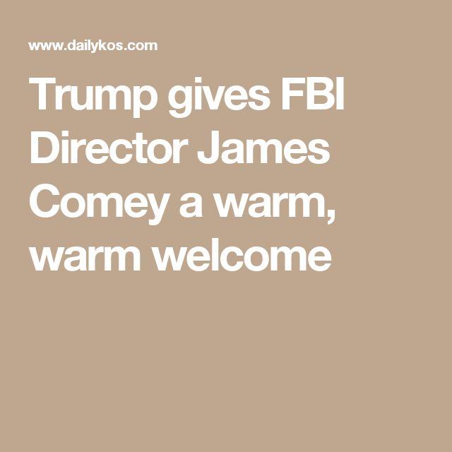 Trump gives FBI Director James Comey a warm, warm welcome