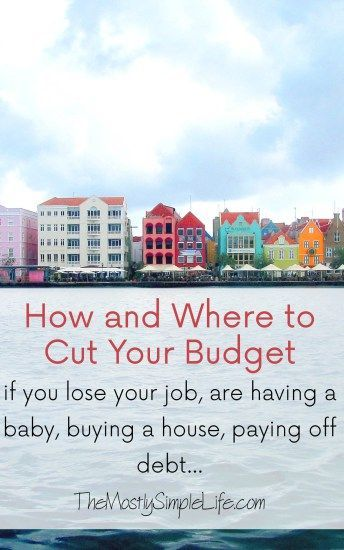 How and where to cut your budget: for if you lose your job, are having a baby, buying a house, paying off debt, or just trying to save!