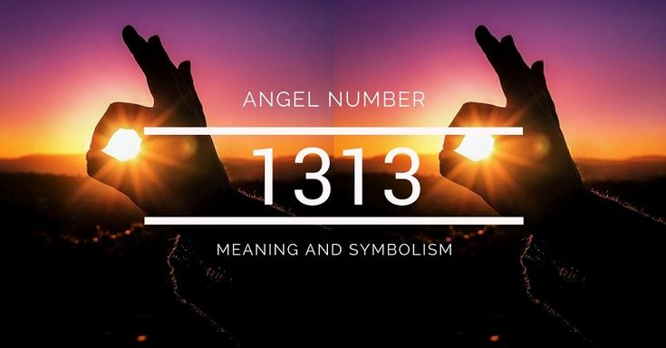 Angel Number 1313 – Meaning and Symbolism