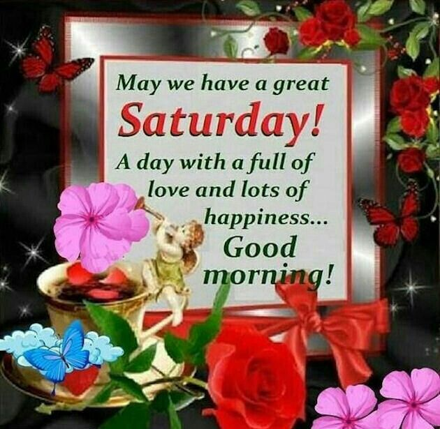 May We Have A Great Saturday! Good Morning good morning saturday saturday quotes good morning quotes happy saturday good morning saturday quotes saturday image quotes happy saturday morning saturday morning facebook quotes happy saturday good morning