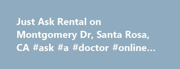 Just Ask Rental on Montgomery Dr, Santa Rosa, CA #ask #a #doctor #online #for #free http://ask.nef2.com/2017/05/15/just-ask-rental-on-montgomery-dr-santa-rosa-ca-ask-a-doctor-online-for-free/  #just ask rental # Just Ask Rental on Montgomery Dr, Santa Rosa, CA Just Ask Rental 4257 Montgomery Dr Santa Rosa, CA 95405-5306 Other Hardware Services & Stores Nearby Just Ask Rental, Santa Rosa, CA Articles about Just Ask Rental Search Results: Just Ask Rental 1. naples, california, the town on the…