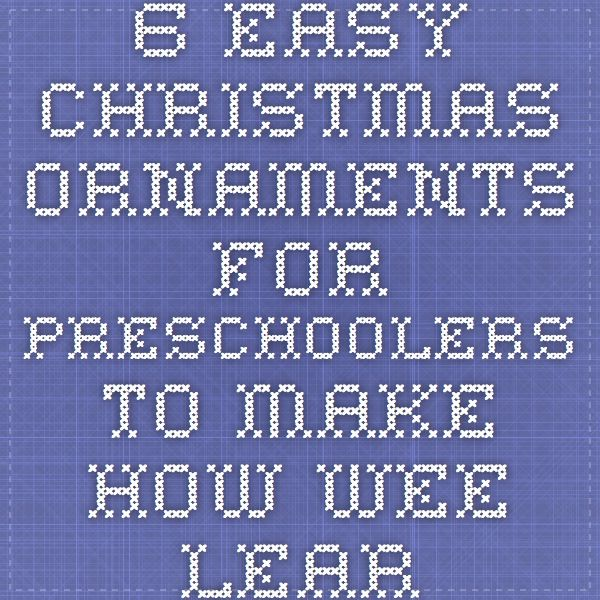 6 Easy Christmas Ornaments for Preschoolers to make - How Wee Learn