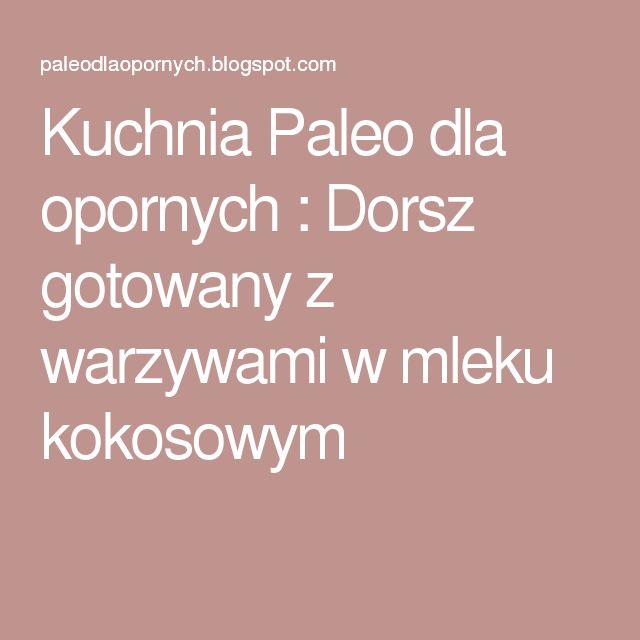 Kuchnia Paleo dla opornych : Dorsz gotowany z warzywami w mleku kokosowym