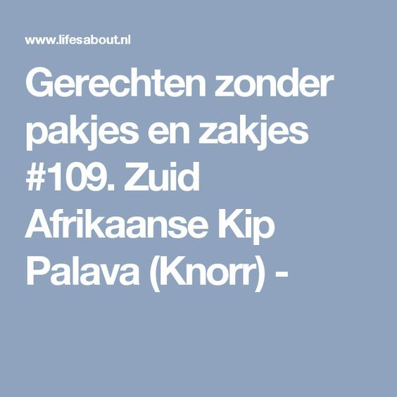Gerechten zonder pakjes en zakjes #109. Zuid Afrikaanse Kip Palava (Knorr) -