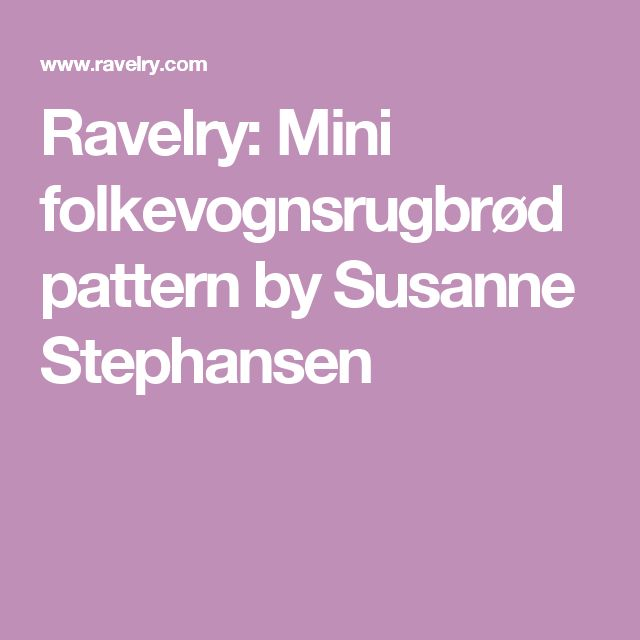 Ravelry: Mini folkevognsrugbrød pattern by Susanne Stephansen