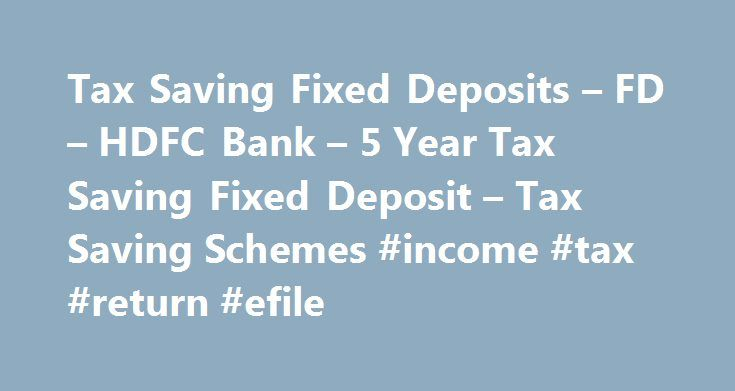 Tax Saving Fixed Deposits – FD – HDFC Bank – 5 Year Tax Saving Fixed Deposit – Tax Saving Schemes #income #tax #return #efile http://income.nef2.com/tax-saving-fixed-deposits-fd-hdfc-bank-5-year-tax-saving-fixed-deposit-tax-saving-schemes-income-tax-return-efile/  #income tax saving # 5 Year Tax Saving Fixed Deposit Fixed Deposit Interest Rates Charges Enclosed below are HDFC Bank Fixed Deposit Interest Rates Charges Are you interested in opening a Fixed Deposit with HDFC Bank? Here are a…