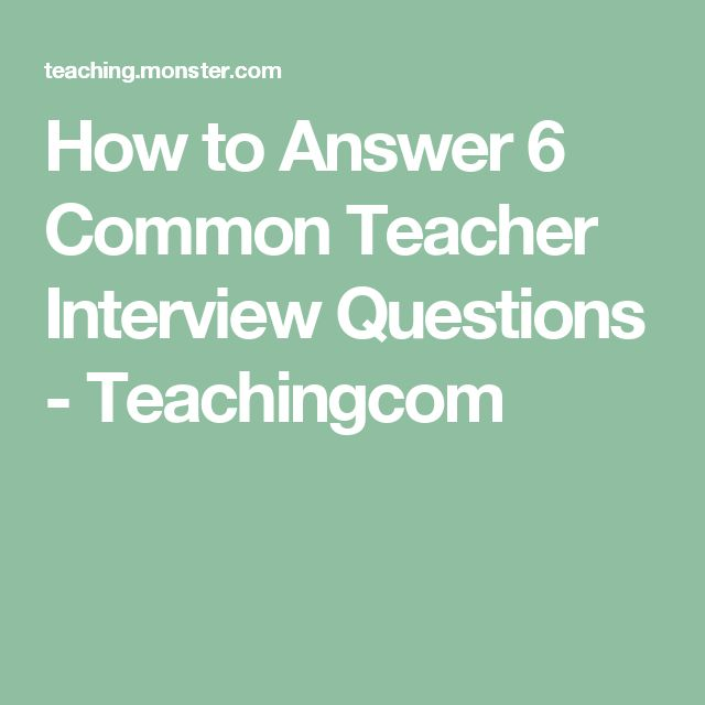 How to Answer 6 Common Teacher Interview Questions - Teachingcom