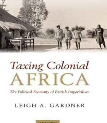 Taxing Colonial Africa: The Political Economy Of British Imperialism PDF