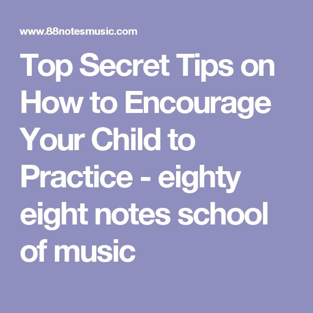 Top Secret Tips on How to Encourage Your Child to Practice - eighty eight notes school of music
