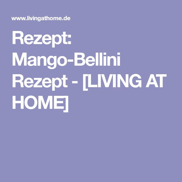 Rezept: Mango-Bellini Rezept - [LIVING AT HOME]