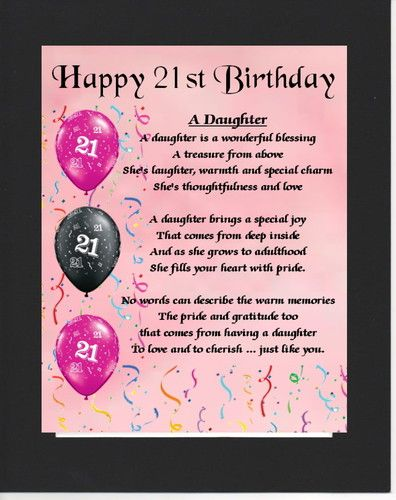 PERSONALISED DAUGHTER POEM – MOUNTED     21st BIRTHDAY DESIGN         On offer here is this wonderful poem about a daughter personalised with your daughters details on  the  background featured.  There is also space at the end to enter a one line special message you may want to put on the print.     Each printed is mounted with a backing board.