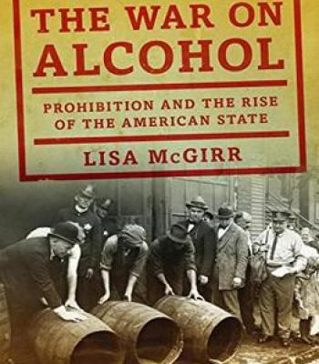 The War On Alcohol: Prohibition And The Rise Of The American State PDF