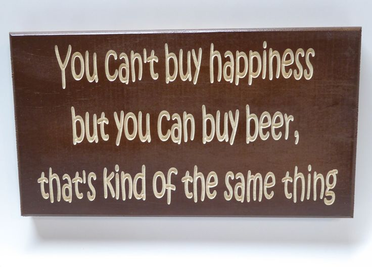 You Can't Buy Happiness But You Can Buy B**r, That's Kind Of The Same Thing