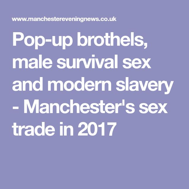 Pop-up brothels, male survival sex and modern slavery - Manchester's sex trade in 2017