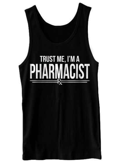 Trust Me I'm A Pharmacist Tank Top Funny Pharmacy by BigtimeTeez, $16.99