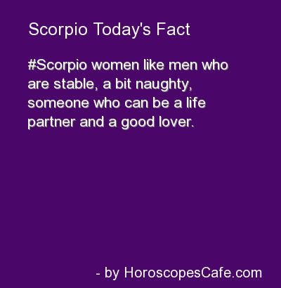 Scorpio woman like men who are stable, a bit naughty, someone who can be a life partner and a good lover