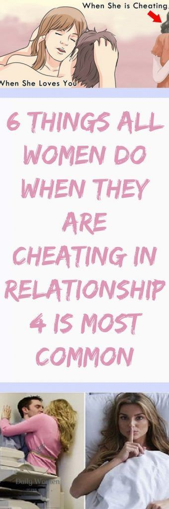 6 things all women do when they are cheating in relationship. 4 Is most common