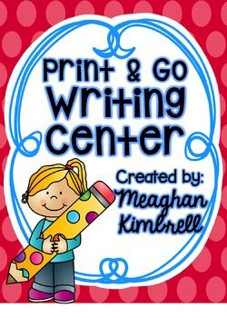 Print & Go Writing Center (based off of Debbie Diller's Literacy Work Stations)