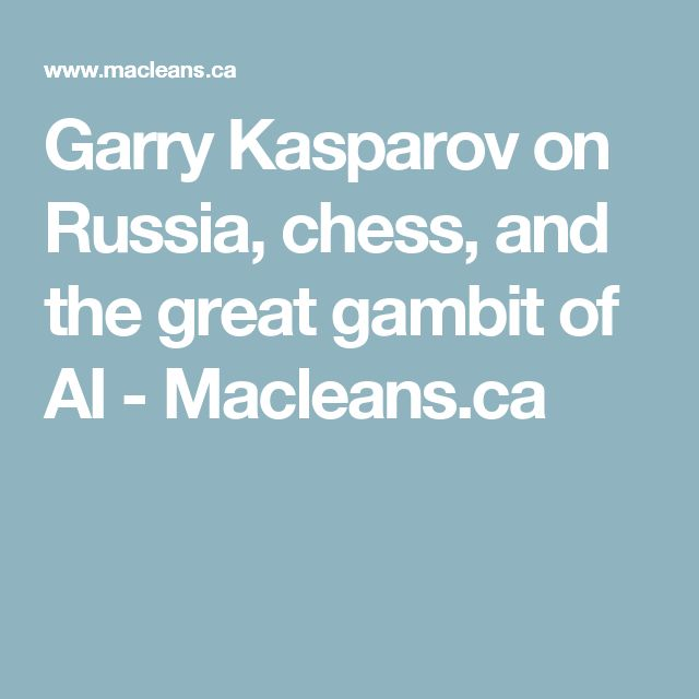 Garry Kasparov on Russia, chess, and the great gambit of AI - Macleans.ca