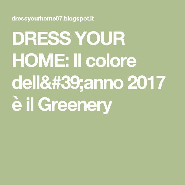 DRESS YOUR HOME: Il colore dell'anno 2017 è il Greenery