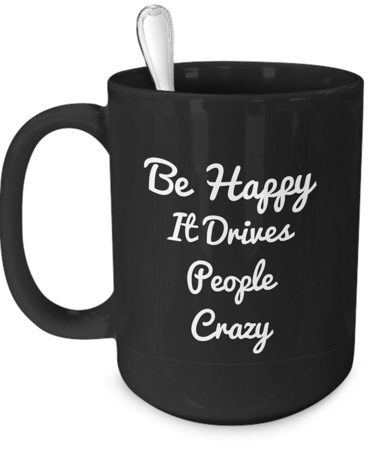 "Introducing ""Be Happy...It Drives People Crazy"" Coffee Mugs. Repin for later. Click on coffee mug for details. Coffee, Caffeine, Coffee Lover, Caffeine, Lover, Coffee Addict, Caffeine Addict, Coffee Mug, Coffee Cup, Expresso, Latte, Cappucino, Frappucino, Starbucks, Keurig, Green Mountain, K Cups, Folgers, Maxwell House, Dunkin Donuts, Coffee Atlanta, Coffee New York, Coffee Los Angeles, Coffee Miami, Coffee Seattle, Coffee San Francisco, Coffee Washington DC, Coffee Dallas, Coffee Toronto"