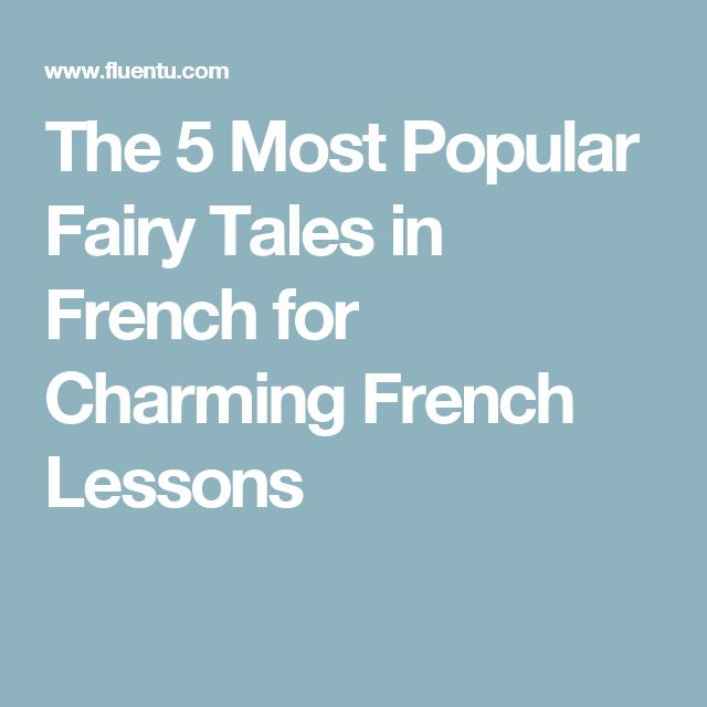 The 5 Most Popular Fairy Tales in French for Charming French Lessons