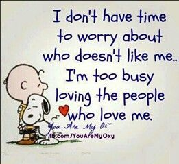 ..I'm too busy loving the people who love me. Peanuts quote