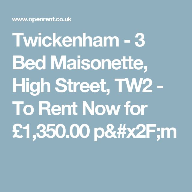 Twickenham  - 3 Bed Maisonette, High Street, TW2 - To Rent Now for £1,350.00 p/m