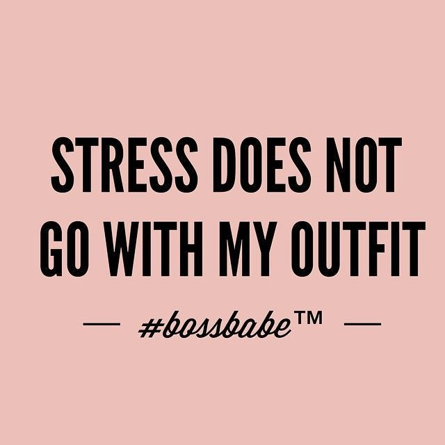 stress doesn't go with my outfit | ban.do
