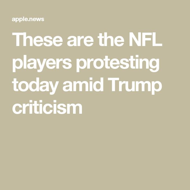 These are the NFL players protesting today amid Trump criticism