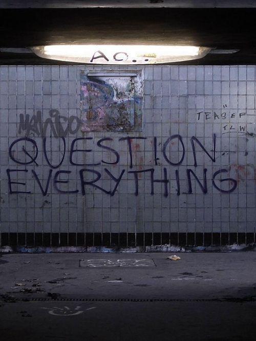 Sacudete las verdades incuestionables, nada es ciento por ciento verdadero, la unica verdad absoluta es en la que tu confias.