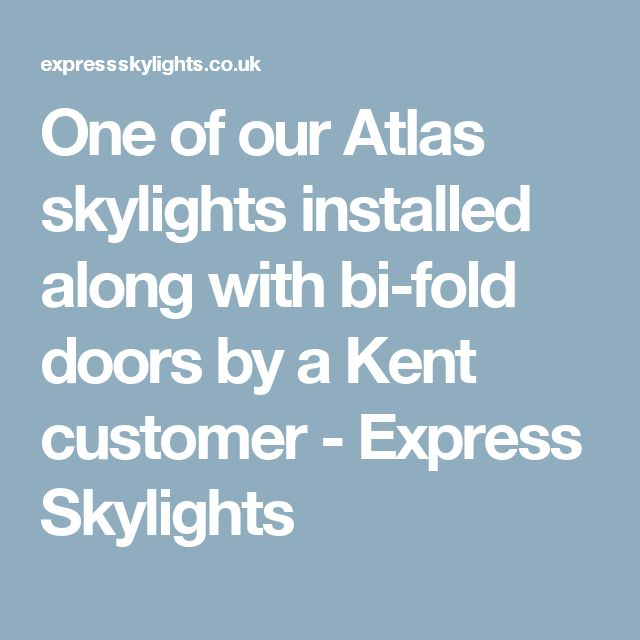 One of our Atlas skylights installed along with bi-fold doors by a Kent customer - Express Skylights