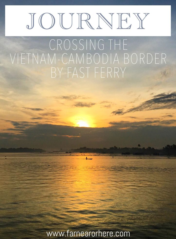 Crossing the Vietnam-Cambodia on the Mekong River, riding a fast ferry from Chau Doc to Phnom Penh...
