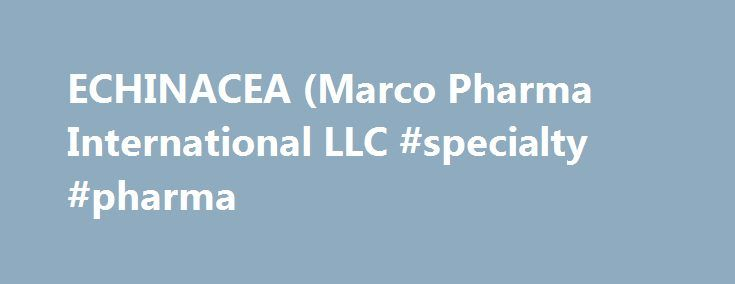 ECHINACEA (Marco Pharma International LLC #specialty #pharma http://pharmacy.nef2.com/echinacea-marco-pharma-international-llc-specialty-pharma/  #marco pharma # ECHINACEA Dosage form: tablet, orally disintegratingIngredients: ECHINACEA ANGUSTIFOLIA 1[hp_X], HAMAMELIS VIRGINIANA ROOT BARK/STEM BARK 2[hp_X], TRIBASIC CALCIUM PHOSPHATE 3[hp_X], GOLDENSEAL 4[hp_X], POLYGALA SENEGA ROOT 4[hp_X], SILICON DIOXIDE 4[hp_X], CONIUM MACULATUM FLOWERING TOP 4[hp_X], SODIUM TETRACHLOROAURATE 5[hp_X]…