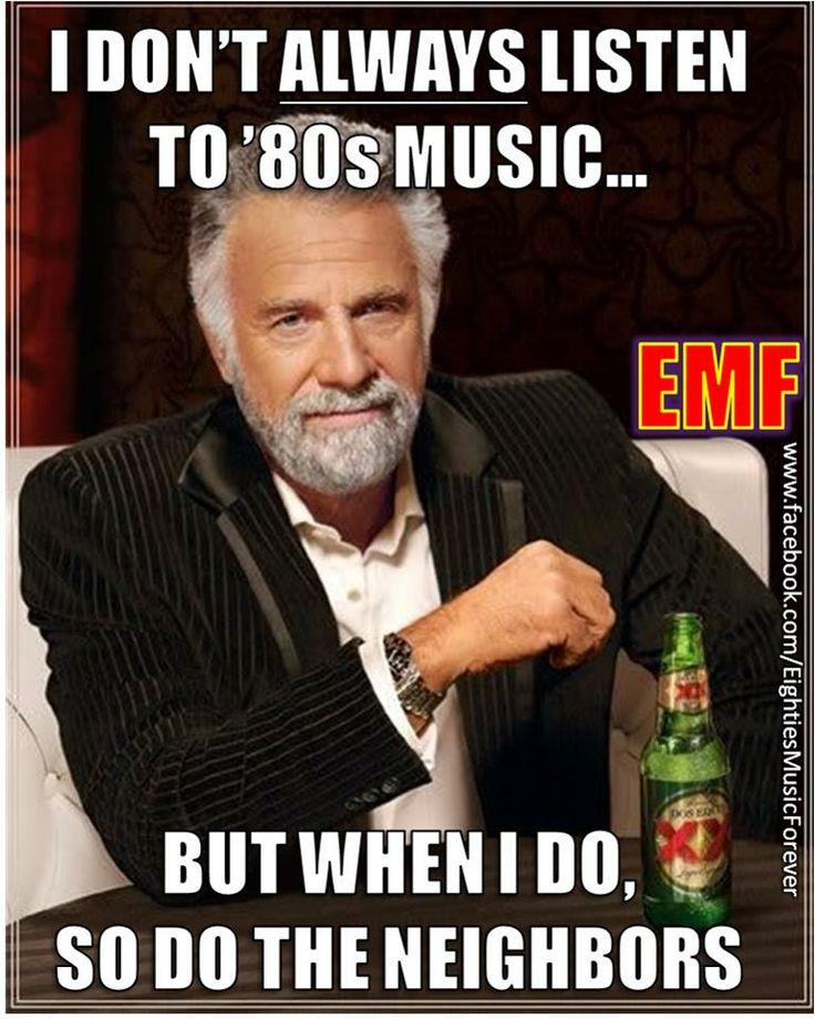 I don't always listen to 80s music, but when I do, so do the neighbors.