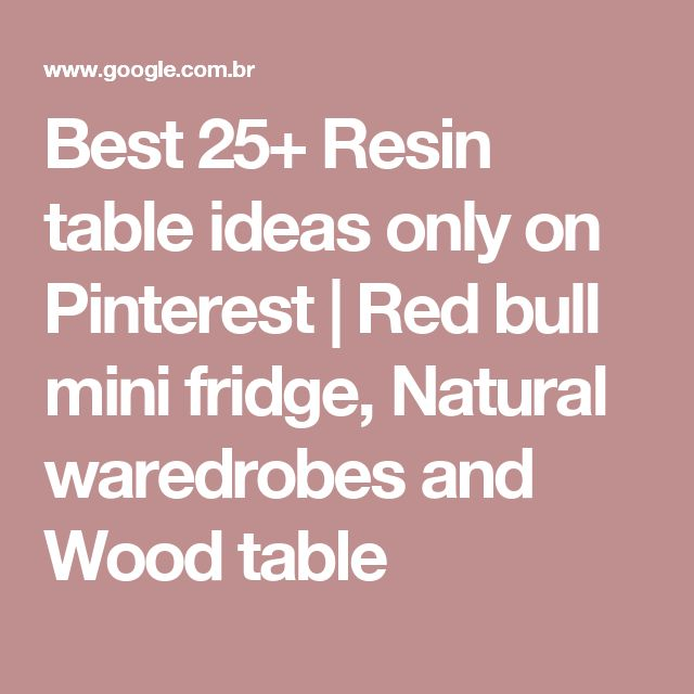Best 25+ Resin table ideas only on Pinterest | Red bull mini fridge, Natural waredrobes and Wood table