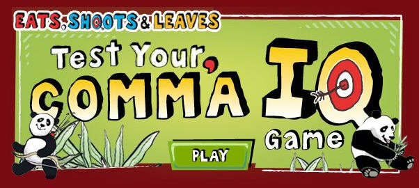 Test your Comma IQ with this comma game.  Eats, Shoots & Leaves.