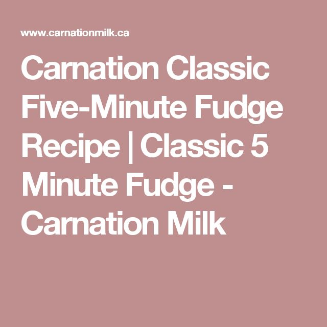 Carnation Classic Five-Minute Fudge Recipe | Classic 5 Minute Fudge - Carnation Milk