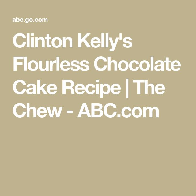 Clinton Kelly's Flourless Chocolate Cake Recipe | The Chew - ABC.com