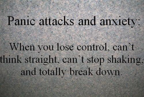 Panic attacks and Anxiety.  When you lose control, can't think straight, can't stop shaking and totally break down.