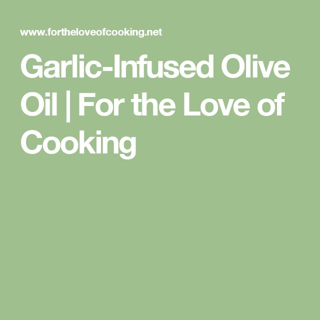 Garlic-Infused Olive Oil | For the Love of Cooking