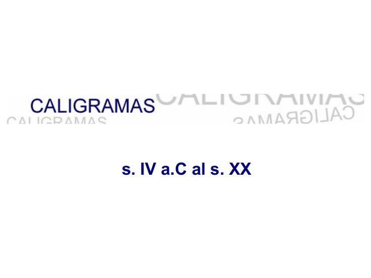 Caligramas: En esta presentación de Lourdes Doménech se muestra una selección de caligramas, poesías en las que la disposición tipográfica representa el contenido del texto. Lourdes Domènech incluye poemas desde la antigüedad hasta el siglo XX.
