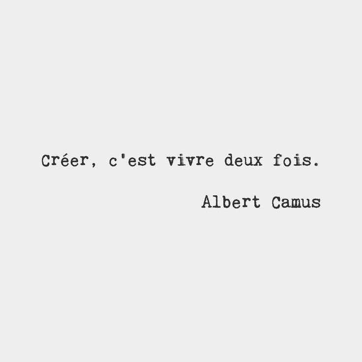 """bonjourfrenchwords: """" To create is to live twice. — Albert Camus, French author """""""