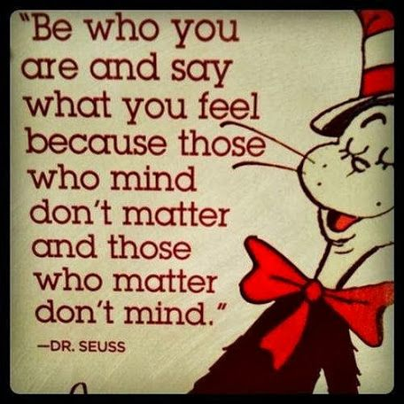 """""""Be who you are and say what you feel because those who mind don't matter and those who matter don't mind."""" - Dr. Seuss  http://www.leadsystemnetwork.com/krystalcomber  #inspiration #motivation #beyou"""