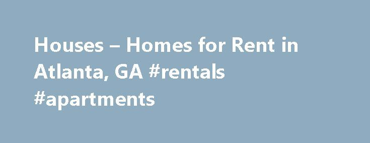 Houses – Homes for Rent in Atlanta, GA #rentals #apartments http://rentals.remmont.com/houses-homes-for-rent-in-atlanta-ga-rentals-apartments/  #houses for rent in atlanta # Map Discover Houses for Rent in Atlanta, GA Homes for rent in Atlanta, GA, offer many options for your family. This vibrant Southern city features top-ranking higher education institutions, a diverse economy and a cultural arts community that rivals all major cities across the country. Read on to exploreContinue…